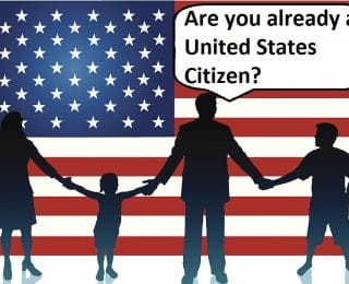 Are You an Immigrant Who is Already a United States Citizen But Don't Know? The Concepts of Automatic and Derivative Citizenship May Apply to You!